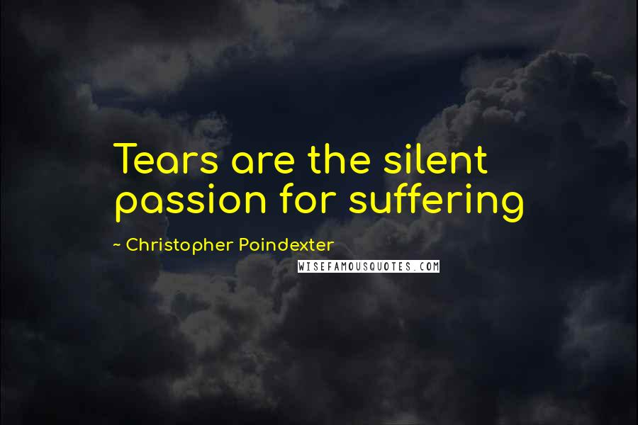Christopher Poindexter quotes: Tears are the silent passion for suffering