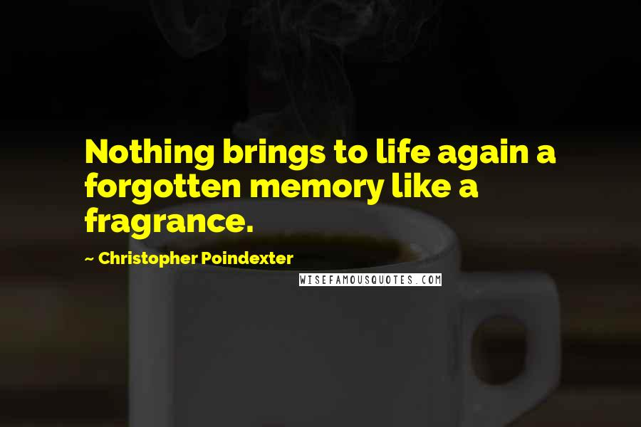Christopher Poindexter quotes: Nothing brings to life again a forgotten memory like a fragrance.