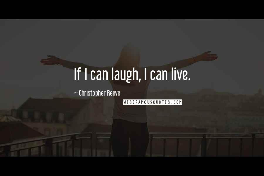 Christopher Reeve quotes: If I can laugh, I can live.