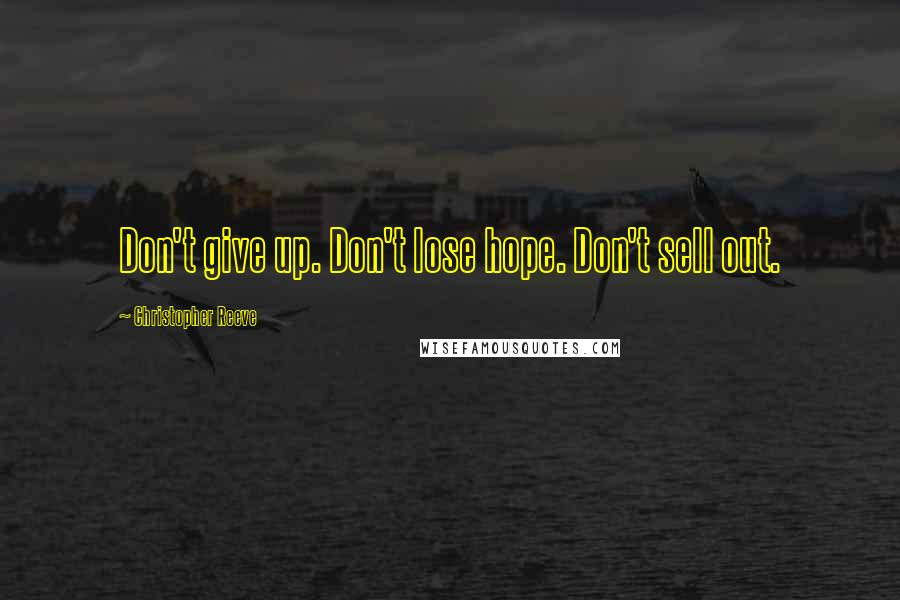 Christopher Reeve quotes: Don't give up. Don't lose hope. Don't sell out.