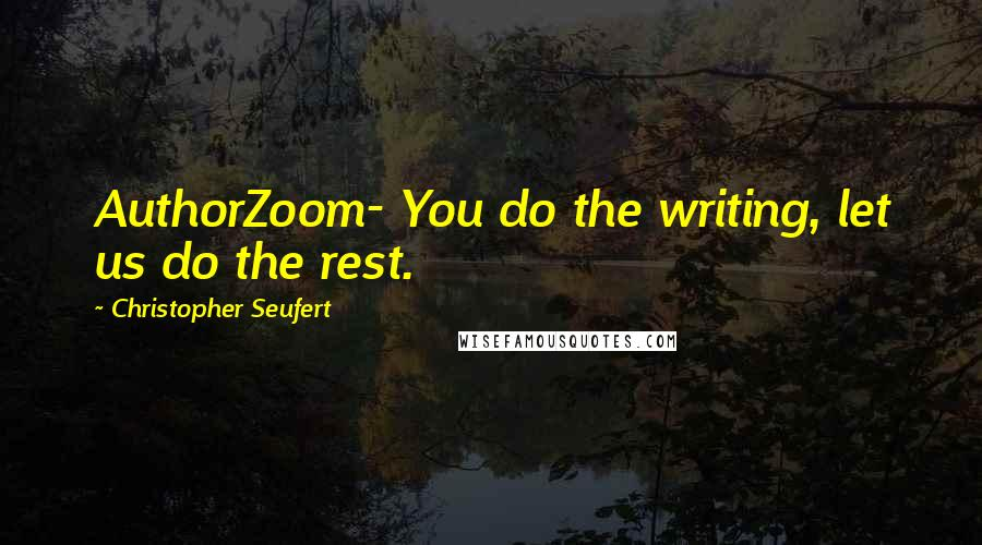 Christopher Seufert quotes: AuthorZoom- You do the writing, let us do the rest.