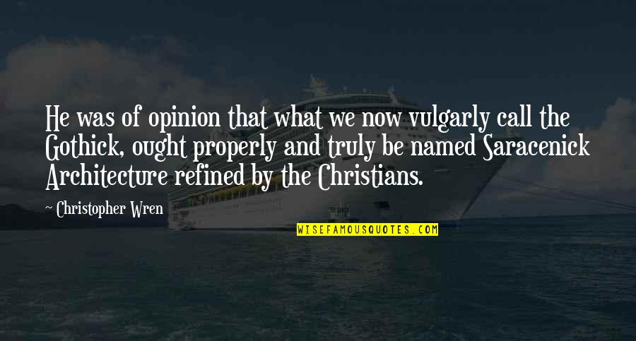 Christopher Wren Quotes By Christopher Wren: He was of opinion that what we now