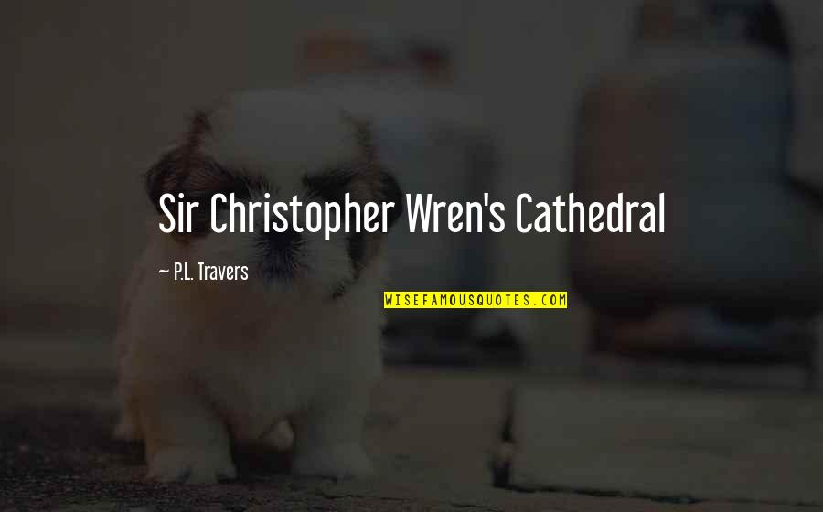 Christopher Wren Quotes By P.L. Travers: Sir Christopher Wren's Cathedral