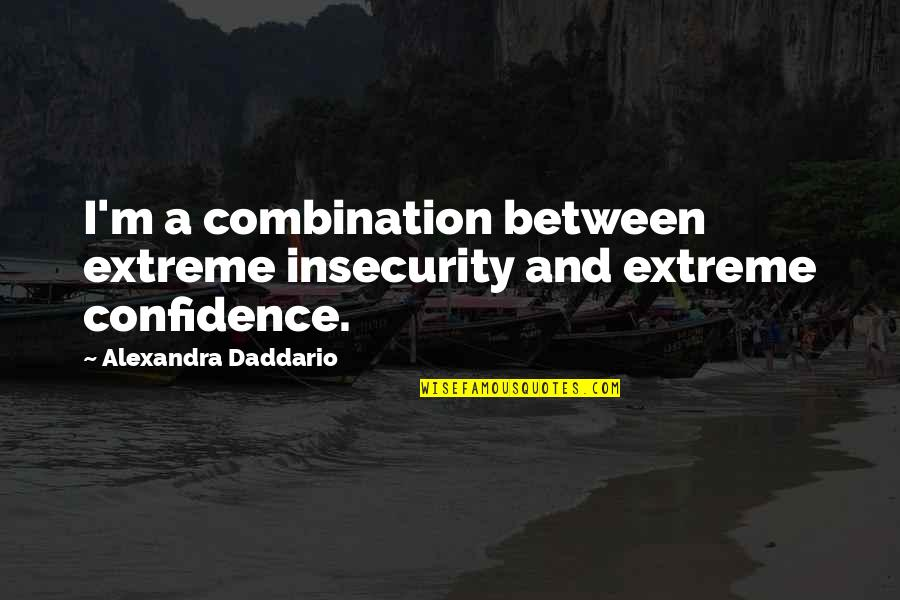 Christy Smith Quotes By Alexandra Daddario: I'm a combination between extreme insecurity and extreme