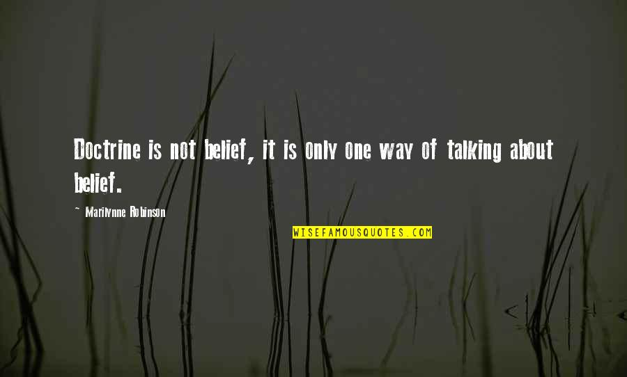 Chronic Illness Awareness Quotes By Marilynne Robinson: Doctrine is not belief, it is only one