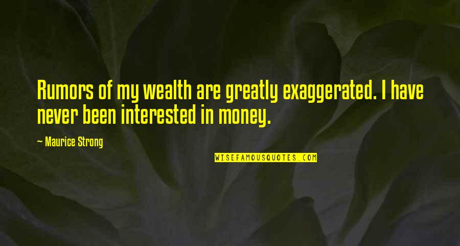 Chronic Illness Awareness Quotes By Maurice Strong: Rumors of my wealth are greatly exaggerated. I