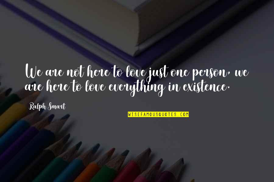 Chronic Illness Awareness Quotes By Ralph Smart: We are not here to love just one