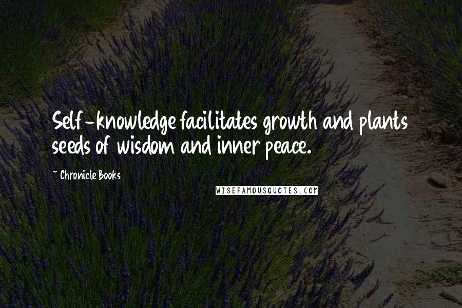 Chronicle Books quotes: Self-knowledge facilitates growth and plants seeds of wisdom and inner peace.