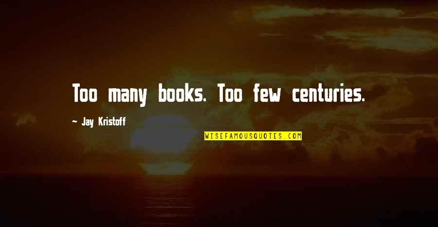 Chronicler's Quotes By Jay Kristoff: Too many books. Too few centuries.
