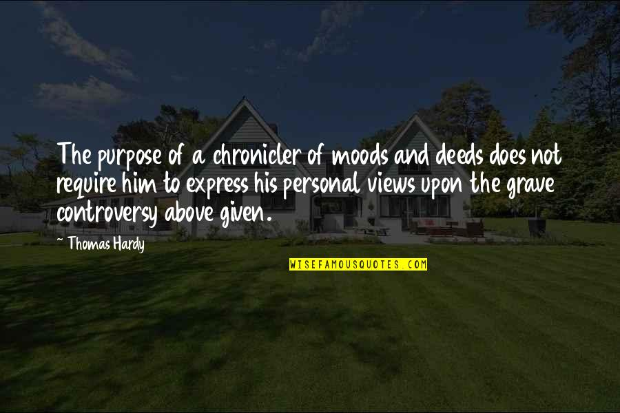 Chronicler's Quotes By Thomas Hardy: The purpose of a chronicler of moods and