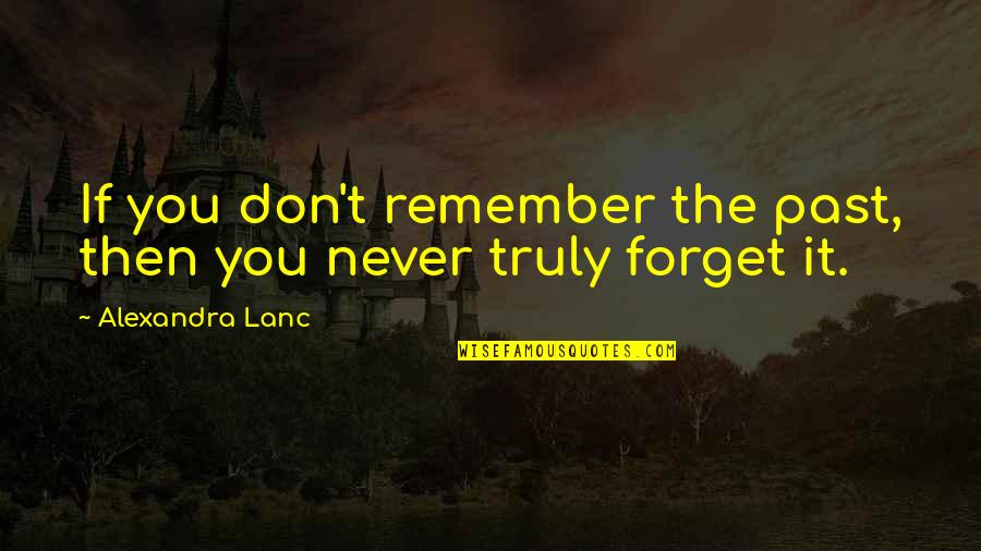 Chronicles Quotes By Alexandra Lanc: If you don't remember the past, then you