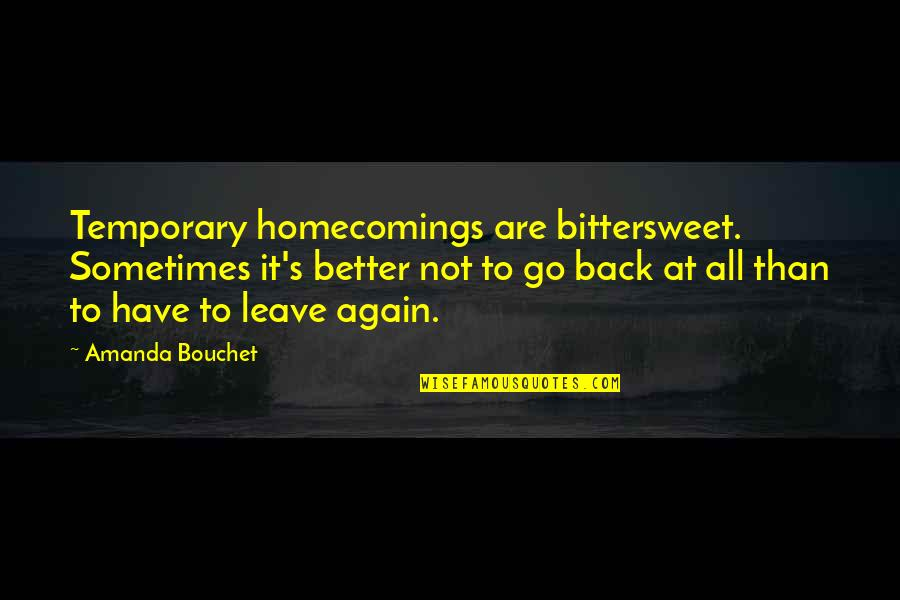 Chronicles Quotes By Amanda Bouchet: Temporary homecomings are bittersweet. Sometimes it's better not