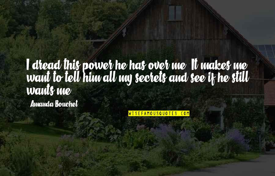 Chronicles Quotes By Amanda Bouchet: I dread this power he has over me.