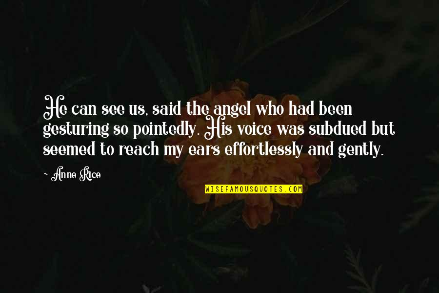 Chronicles Quotes By Anne Rice: He can see us, said the angel who