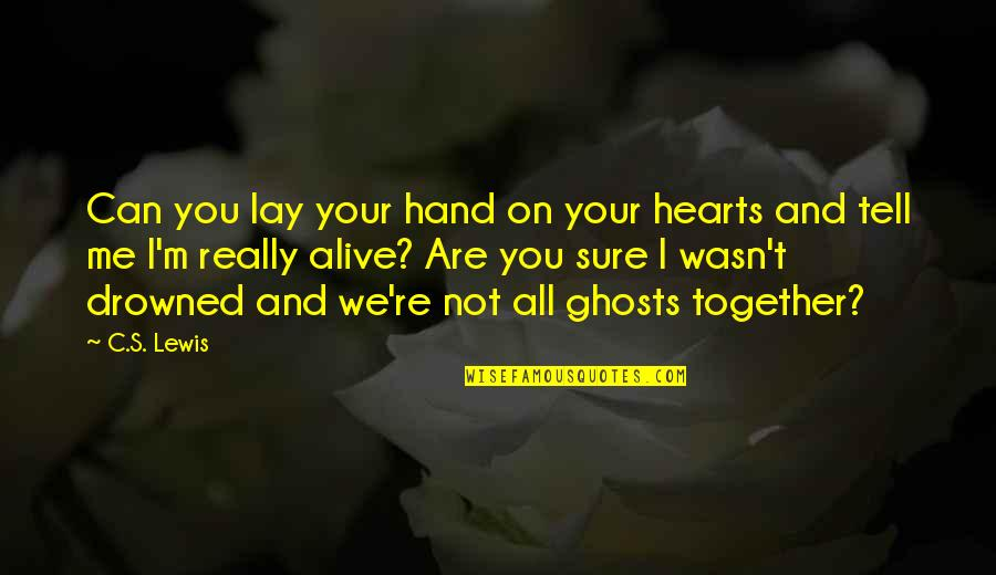 Chronicles Quotes By C.S. Lewis: Can you lay your hand on your hearts