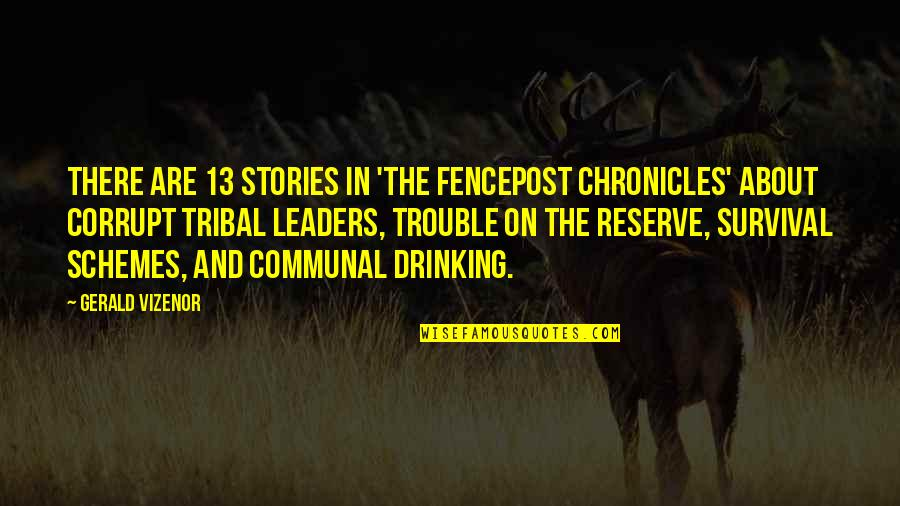 Chronicles Quotes By Gerald Vizenor: There are 13 stories in 'The Fencepost Chronicles'