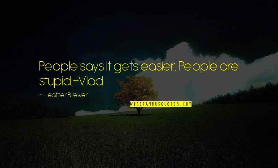 Chronicles Quotes By Heather Brewer: People says it gets easier. People are stupid.-Vlad