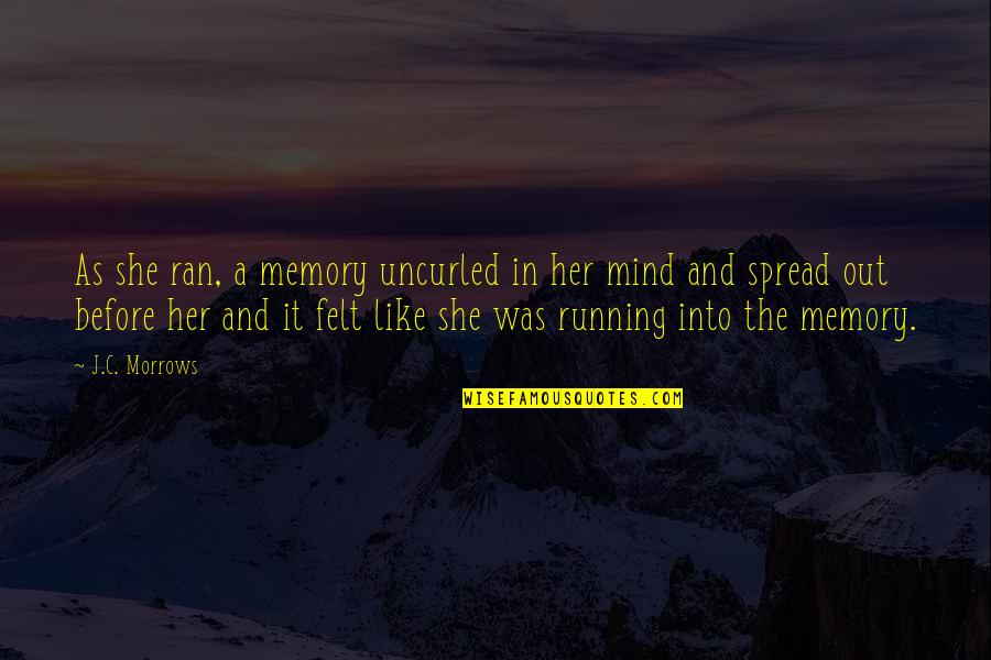 Chronicles Quotes By J.C. Morrows: As she ran, a memory uncurled in her