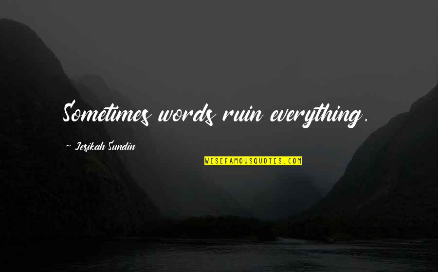 Chronicles Quotes By Jesikah Sundin: Sometimes words ruin everything.