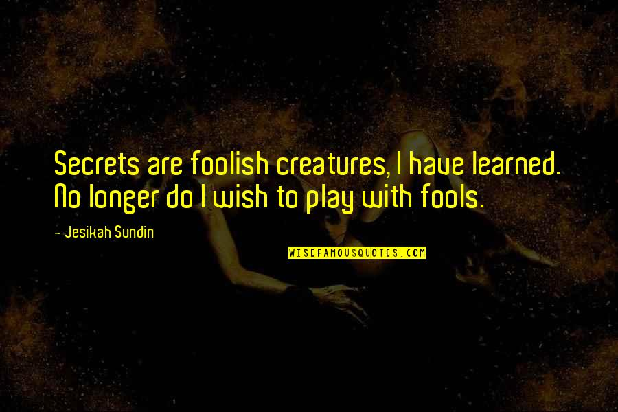 Chronicles Quotes By Jesikah Sundin: Secrets are foolish creatures, I have learned. No