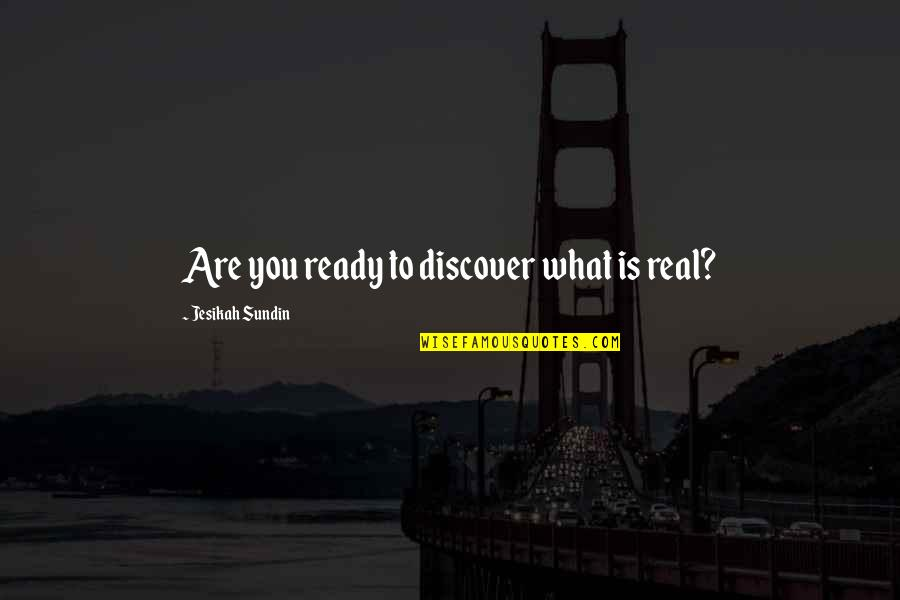 Chronicles Quotes By Jesikah Sundin: Are you ready to discover what is real?