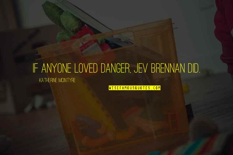 Chronicles Quotes By Katherine McIntyre: If anyone loved danger, Jev Brennan did.