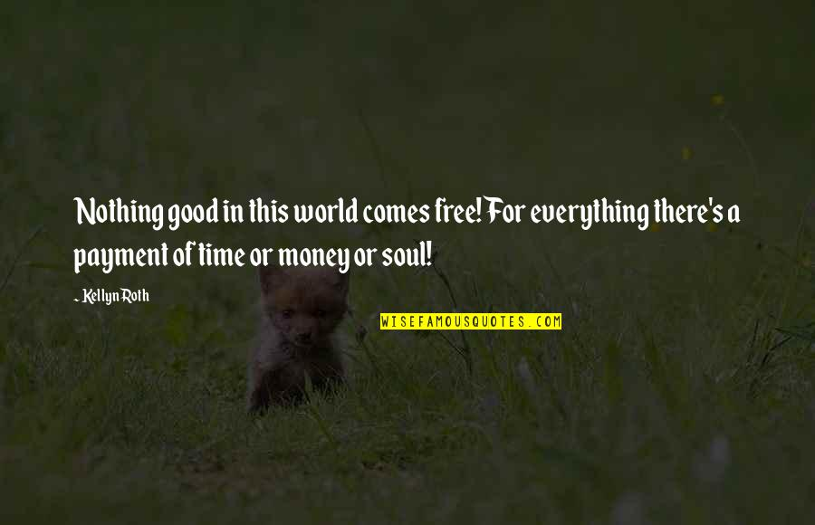 Chronicles Quotes By Kellyn Roth: Nothing good in this world comes free! For