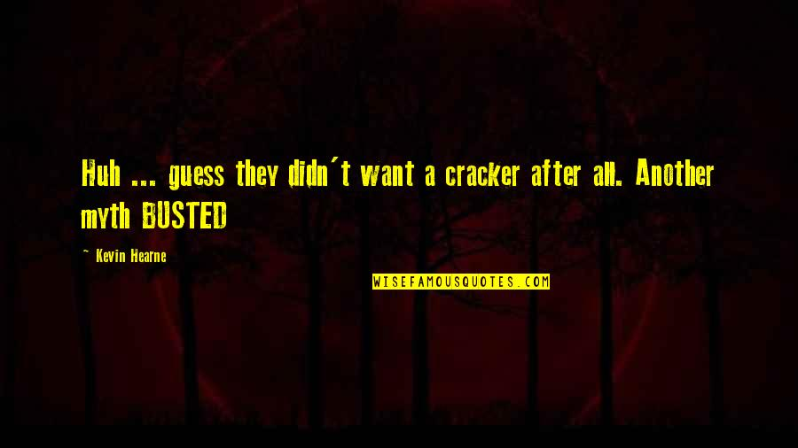 Chronicles Quotes By Kevin Hearne: Huh ... guess they didn't want a cracker