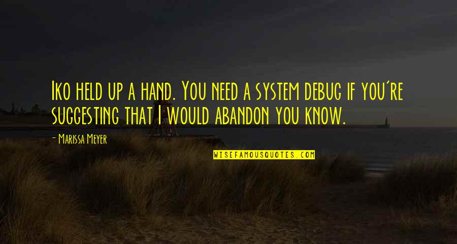 Chronicles Quotes By Marissa Meyer: Iko held up a hand. You need a
