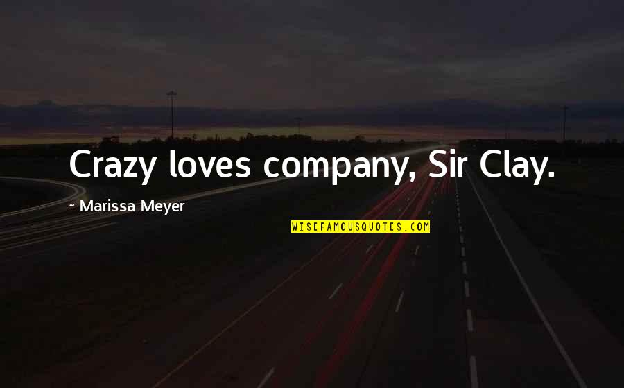 Chronicles Quotes By Marissa Meyer: Crazy loves company, Sir Clay.