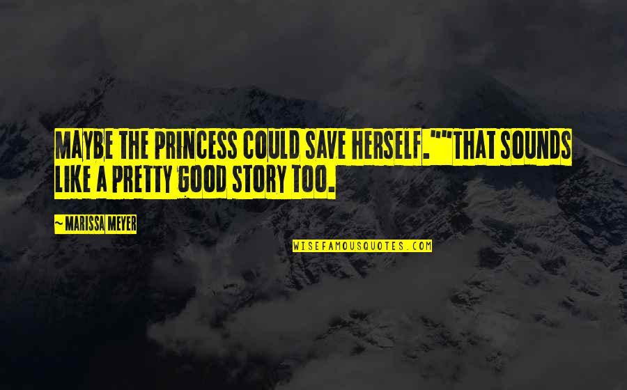 "Chronicles Quotes By Marissa Meyer: Maybe the princess could save herself.""""That sounds like"