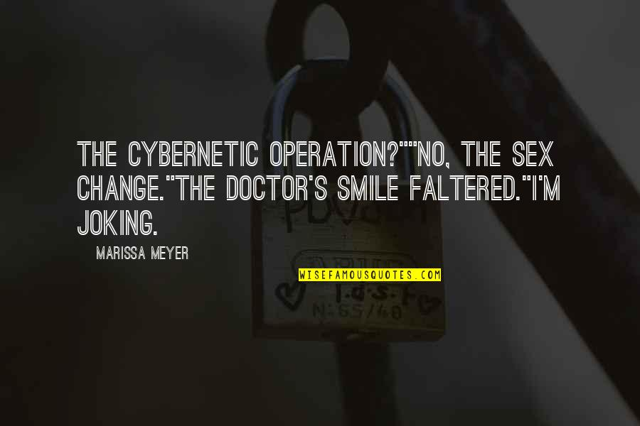 "Chronicles Quotes By Marissa Meyer: The cybernetic operation?""""No, the sex change.""The doctor's smile"