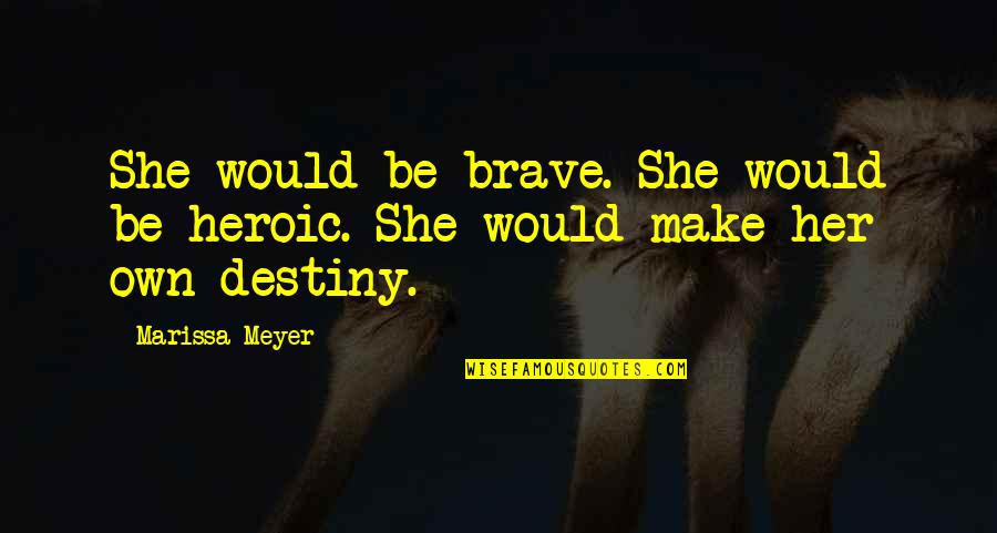 Chronicles Quotes By Marissa Meyer: She would be brave. She would be heroic.