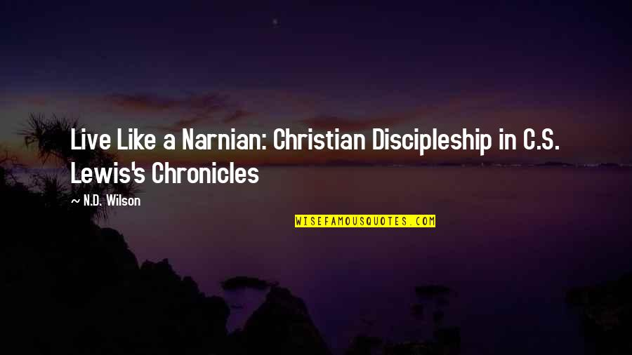 Chronicles Quotes By N.D. Wilson: Live Like a Narnian: Christian Discipleship in C.S.