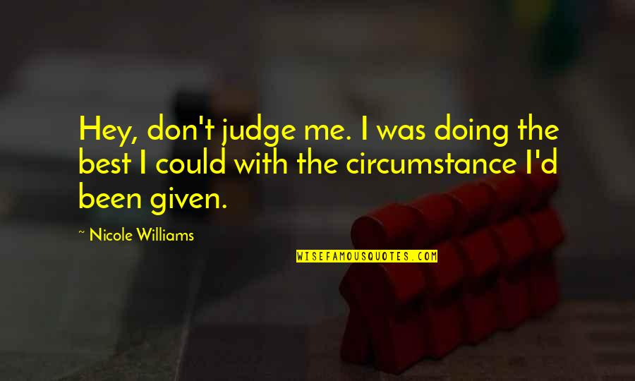 Chronicles Quotes By Nicole Williams: Hey, don't judge me. I was doing the