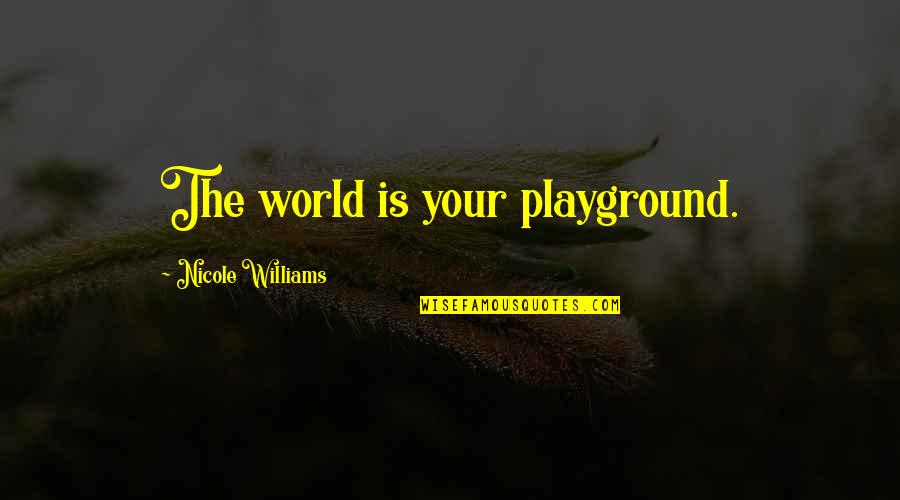 Chronicles Quotes By Nicole Williams: The world is your playground.