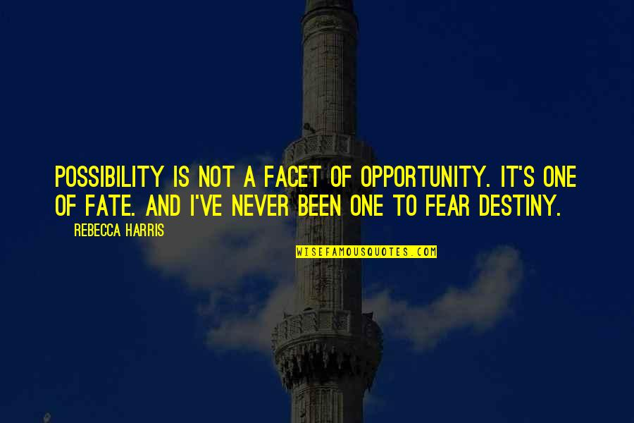 Chronicles Quotes By Rebecca Harris: Possibility is not a facet of opportunity. It's