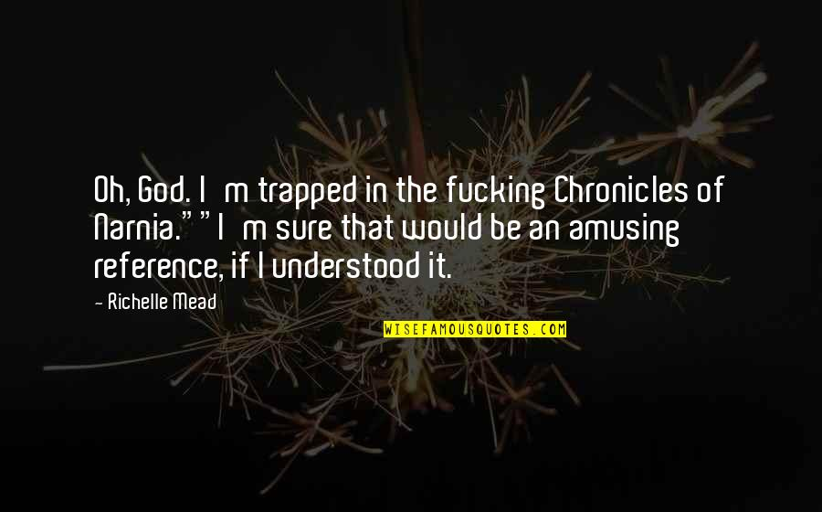 Chronicles Quotes By Richelle Mead: Oh, God. I'm trapped in the fucking Chronicles