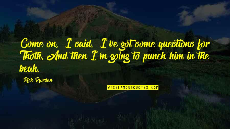 "Chronicles Quotes By Rick Riordan: Come on,"" I said. ""I've got some questions"
