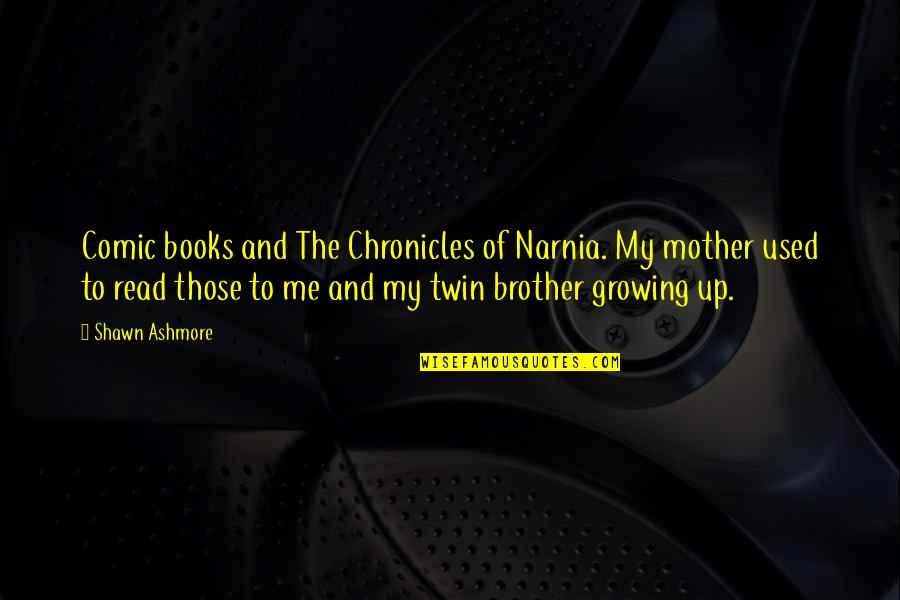 Chronicles Quotes By Shawn Ashmore: Comic books and The Chronicles of Narnia. My
