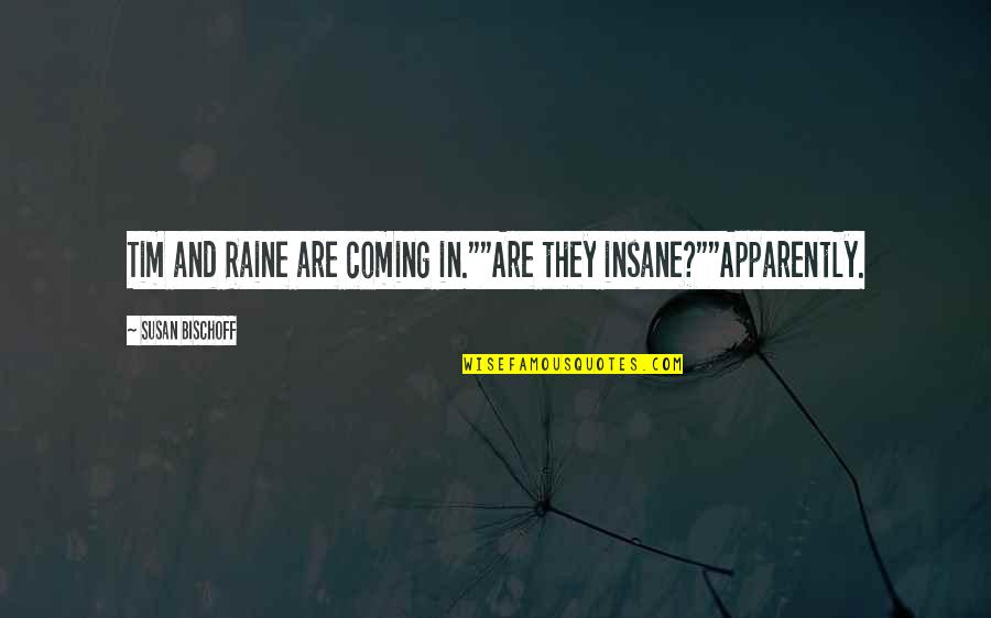 "Chronicles Quotes By Susan Bischoff: Tim and Raine are coming in.""""Are they insane?""""Apparently."