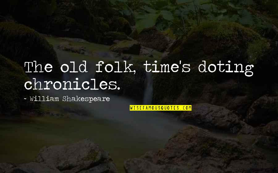 Chronicles Quotes By William Shakespeare: The old folk, time's doting chronicles.