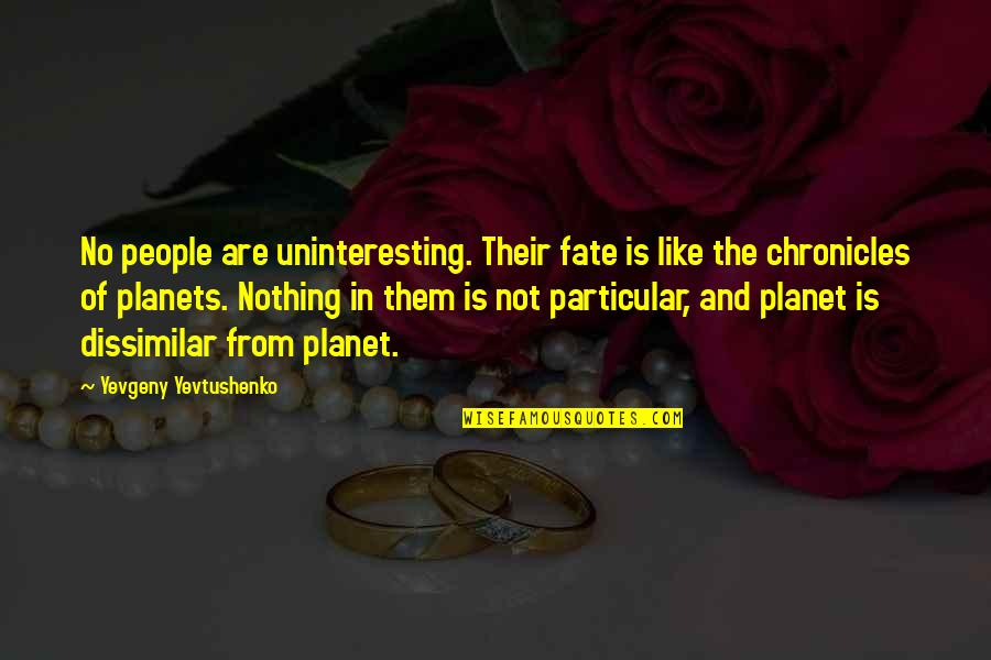 Chronicles Quotes By Yevgeny Yevtushenko: No people are uninteresting. Their fate is like