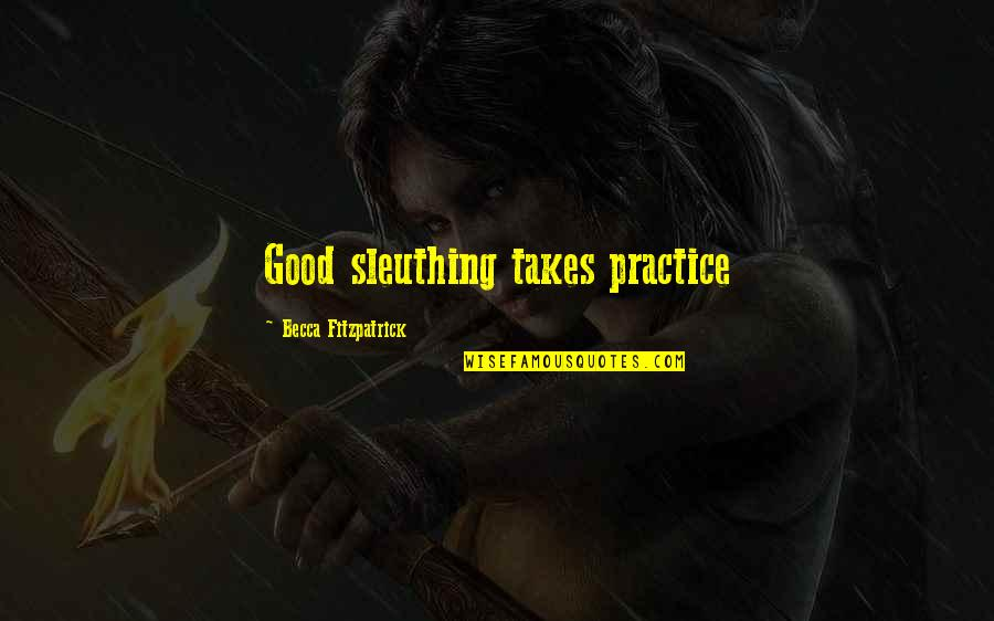 Chuang Tzu Philosophy Quotes By Becca Fitzpatrick: Good sleuthing takes practice