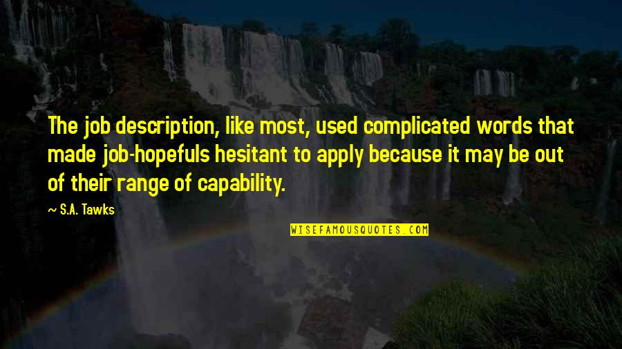 Chuang Tzu Philosophy Quotes By S.A. Tawks: The job description, like most, used complicated words