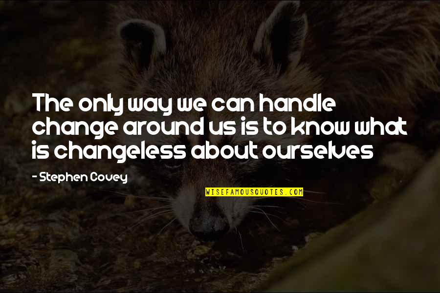 Chuang Tzu Philosophy Quotes By Stephen Covey: The only way we can handle change around