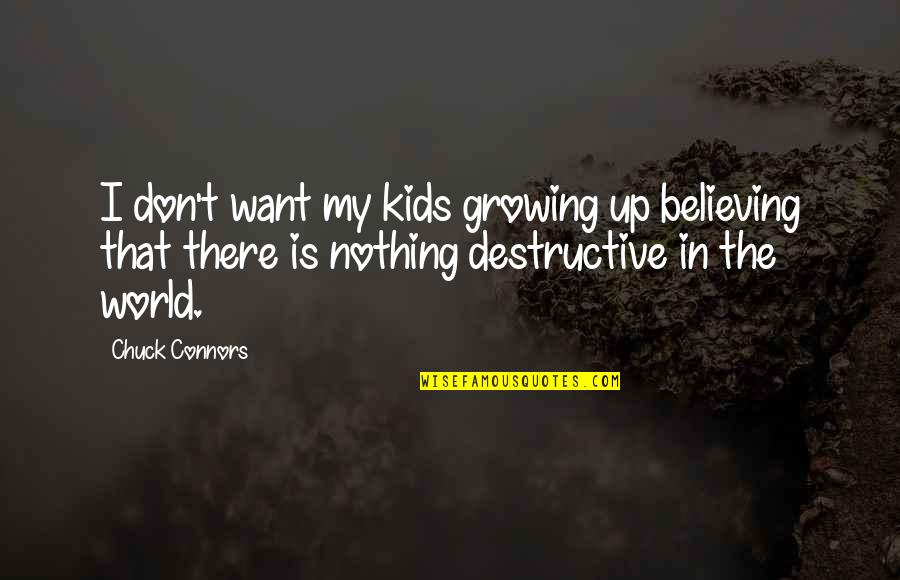 Chuck Connors Quotes By Chuck Connors: I don't want my kids growing up believing