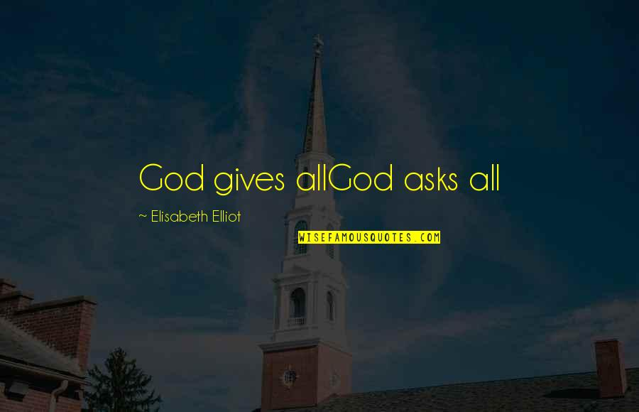 Chuck Cranston Quotes By Elisabeth Elliot: God gives allGod asks all