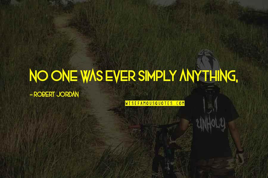 Chuck Cranston Quotes By Robert Jordan: No one was ever simply anything,