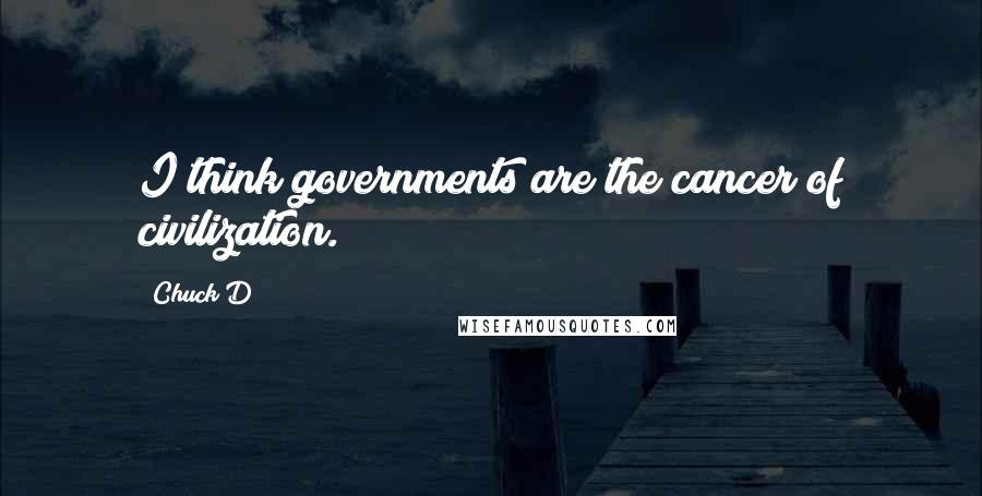 Chuck D quotes: I think governments are the cancer of civilization.